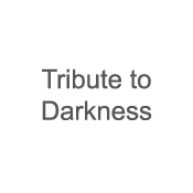 Tribute to Darkness